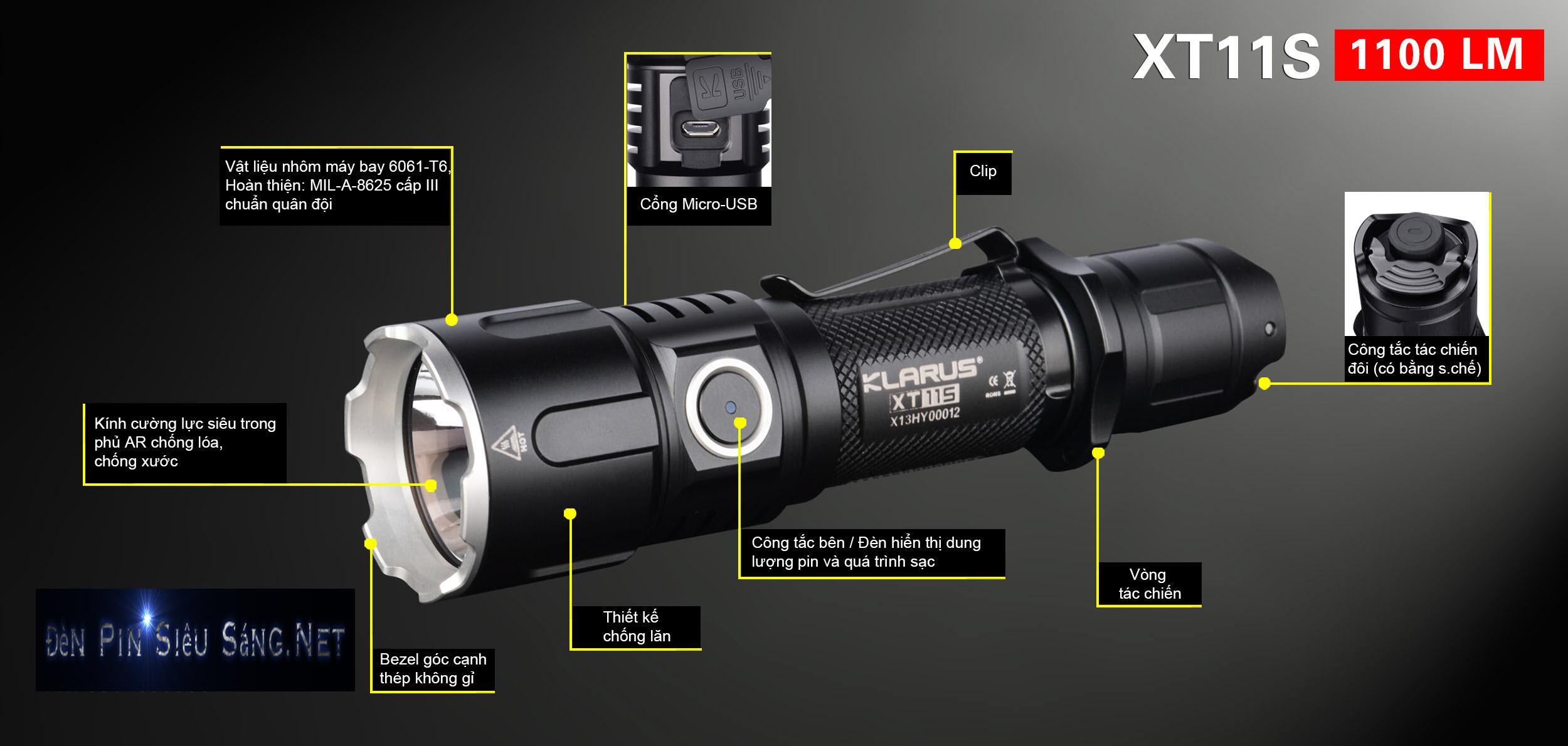Đèn Pin Tác Chiến  KLARUS XT11S là một trong những đèn pin tác chiến đang được ưa chuộng sử dụng trong các đơn vị đặc nhiệm trên thế giới không chỉ vì độ sáng và chùm tia sáng gom tụ do led XPL HI mang lại mà còn cả thiết kế và tính năng độc đáo mà KLarus hướng tới là một cây đèn Tác Chiến Hoàn Hảo dựa trên trải nghiệm người dùng. Chúng Ta hãy cùng xem những Tính Năng của  KLARUS XT11S xem có đúng như vậy không nhé .  Đèn Pin Tác Chiến KLARUS XT11S 1100Lm Cree XPL HI  Đèn pin tác chiến KLARUS XT11S đã được nâng cấp lên thế hệ thứ 4 siêu nhỏ gọn, nhẹ, nhưng vẫn cực rắn chắc, bền và siêu sáng, và có chức năng sạc trực tiếp trên thân! Sử dụng LED CREE XP-L HI V3, XT11S cho công suất sáng tối đa 1100lm với tầm chiếu lên tới 330m. Đèn Pin Tác Chiến KLARUS XT11S 1100Lm Cree XPL HI  Đèn Pin Tác Chiến KLARUS XT11S 1100Lm Cree XPL HI  Đèn Pin Tác Chiến KLARUS XT11S 1100Lm Cree XPL HI  Đèn Pin Tác Chiến KLARUS XT11S 1100Lm Cree XPL HI  Đèn Pin Tác Chiến KLARUS XT11S 1100Lm Cree XPL HI  Đèn Pin Tác Chiến KLARUS XT11S 1100Lm Cree XPL HI  Đèn Pin Tác Chiến KLARUS XT11S 1100Lm Cree XPL HI  Đèn Pin Tác Chiến KLARUS XT11S 1100Lm Cree XPL HI  Đèn Pin Tác Chiến KLARUS XT11S 1100Lm Cree XPL HI                            Đèn Pin Tác Chiến  KLARUS XT11S là một trong những đèn pin tác chiến đang được ưa chuộng sử dụng trong các đơn vị đặc nhiệm trên thế giới không chỉ vì độ sáng và chùm tia sáng gom tụ do led XPL HI mang lại mà còn cả thiết kế và tính năng độc đáo mà KLarus hướng tới là một cây đèn Tác Chiến Hoàn Hảo dựa trên trải nghiệm người dùng. Chúng Ta hãy cùng xem những Tính Năng của  KLARUS XT11S xem có đúng như vậy không nhé .